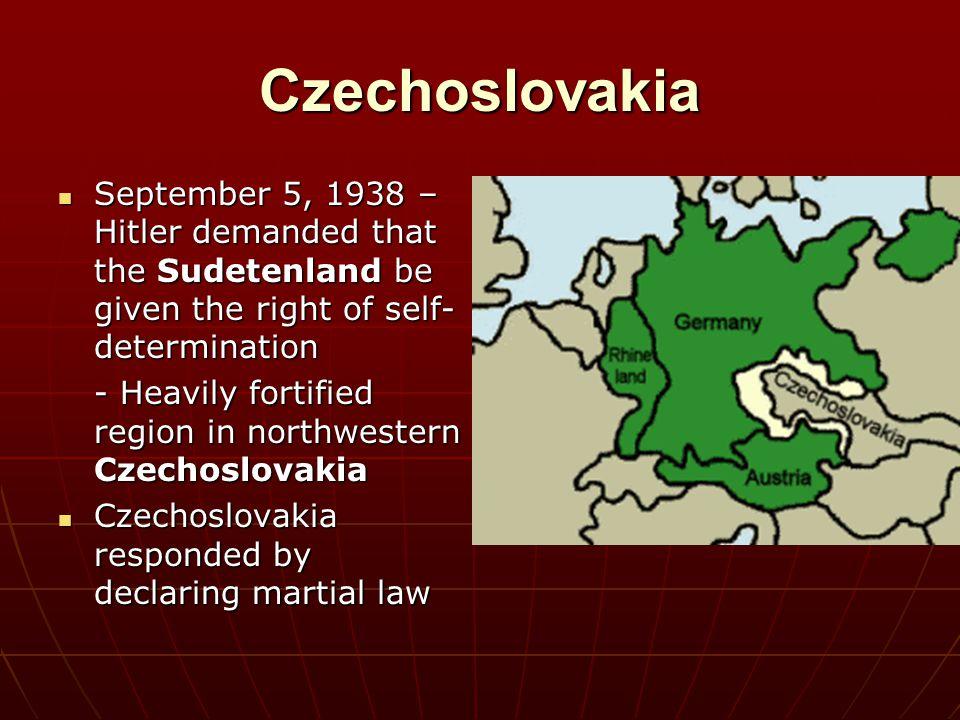 Czechoslovakia September 5, 1938 – Hitler demanded that the Sudetenland be given the right of self- determination September 5, 1938 – Hitler demanded