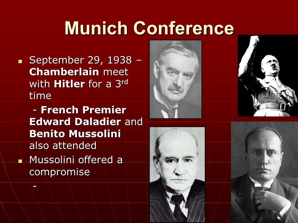 Munich Conference September 29, 1938 – Chamberlain meet with Hitler for a 3 rd time September 29, 1938 – Chamberlain meet with Hitler for a 3 rd time