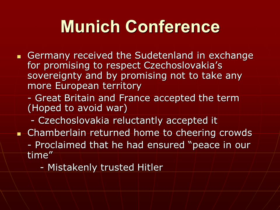 Munich Conference Germany received the Sudetenland in exchange for promising to respect Czechoslovakia's sovereignty and by promising not to take any