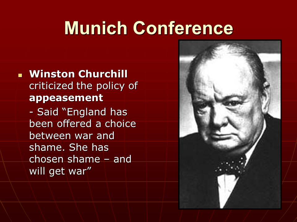 "Munich Conference Winston Churchill criticized the policy of appeasement Winston Churchill criticized the policy of appeasement - Said ""England has be"