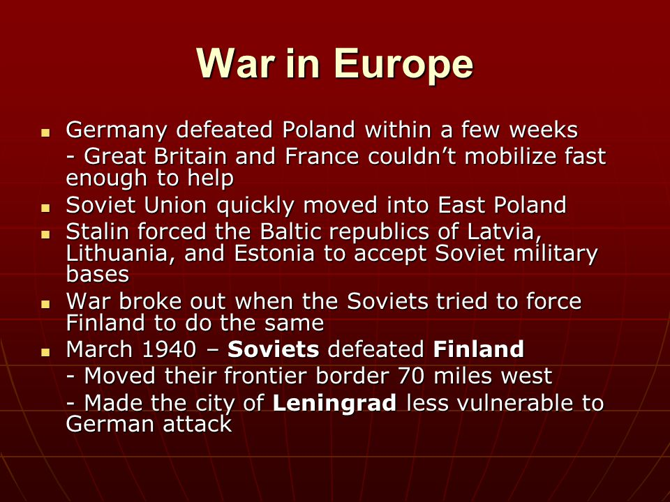 War in Europe Germany defeated Poland within a few weeks Germany defeated Poland within a few weeks - Great Britain and France couldn't mobilize fast