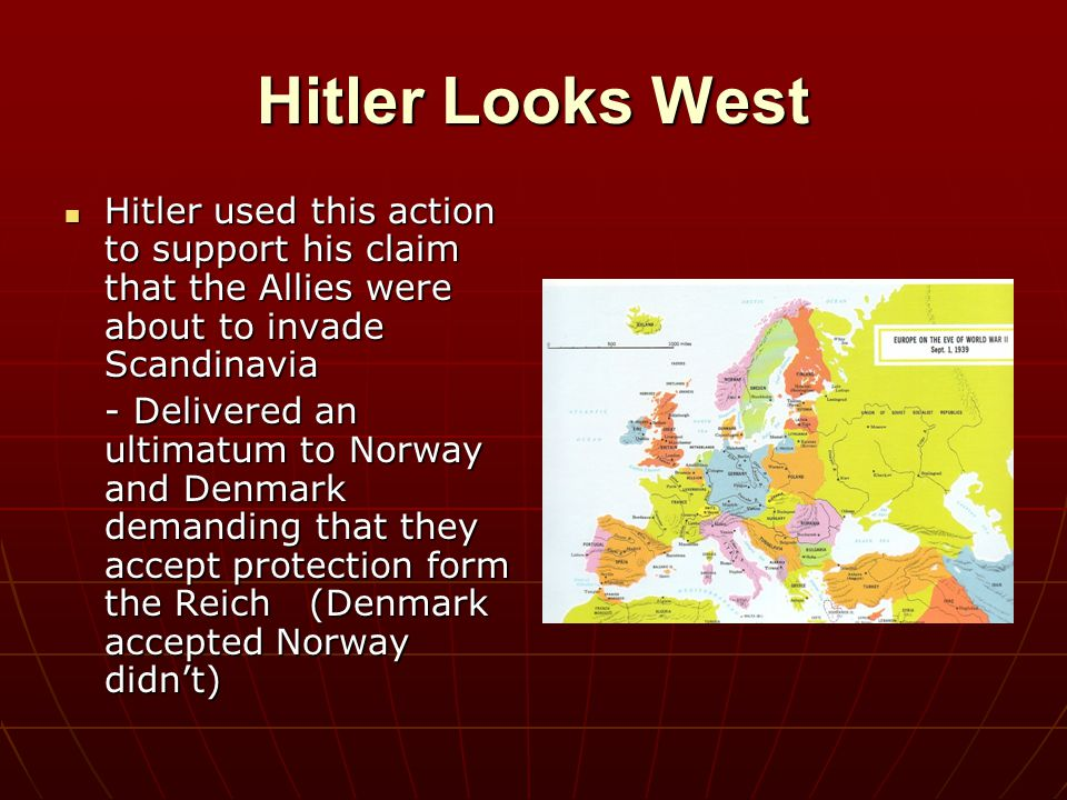 Hitler Looks West Hitler used this action to support his claim that the Allies were about to invade Scandinavia Hitler used this action to support his