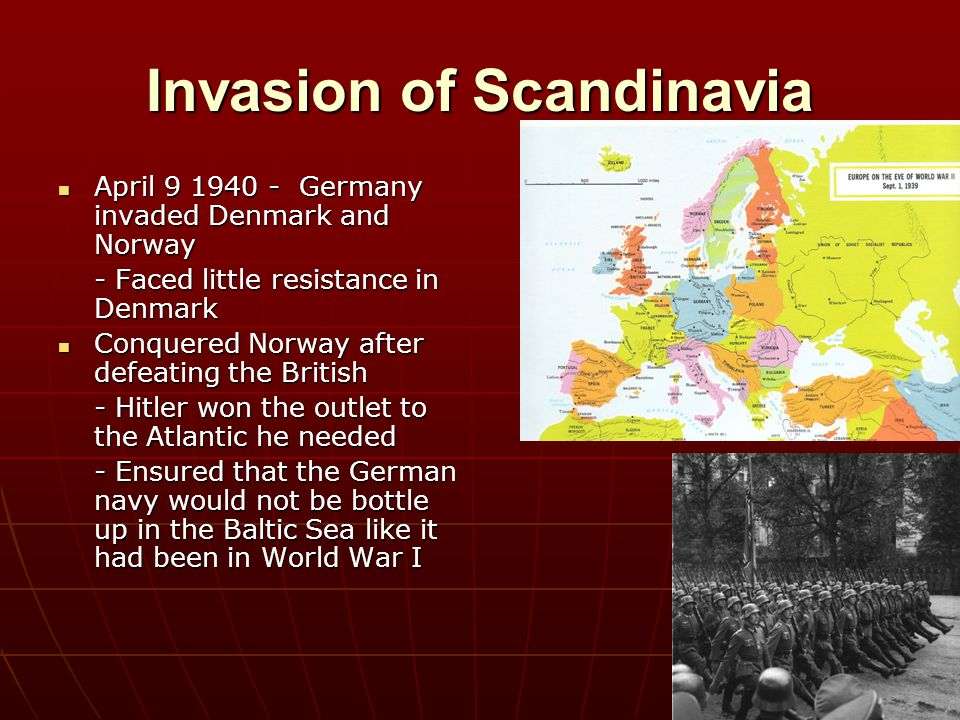 Invasion of Scandinavia April 9 1940 - Germany invaded Denmark and Norway April 9 1940 - Germany invaded Denmark and Norway - Faced little resistance