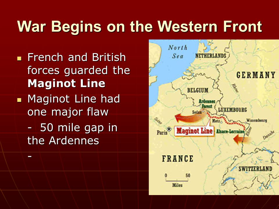 War Begins on the Western Front French and British forces guarded the Maginot Line French and British forces guarded the Maginot Line Maginot Line had