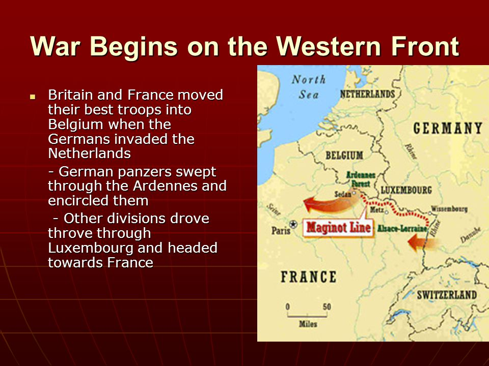 War Begins on the Western Front Britain and France moved their best troops into Belgium when the Germans invaded the Netherlands Britain and France mo