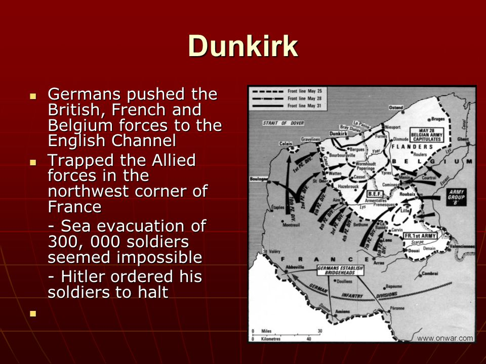 Dunkirk Germans pushed the British, French and Belgium forces to the English Channel Germans pushed the British, French and Belgium forces to the Engl