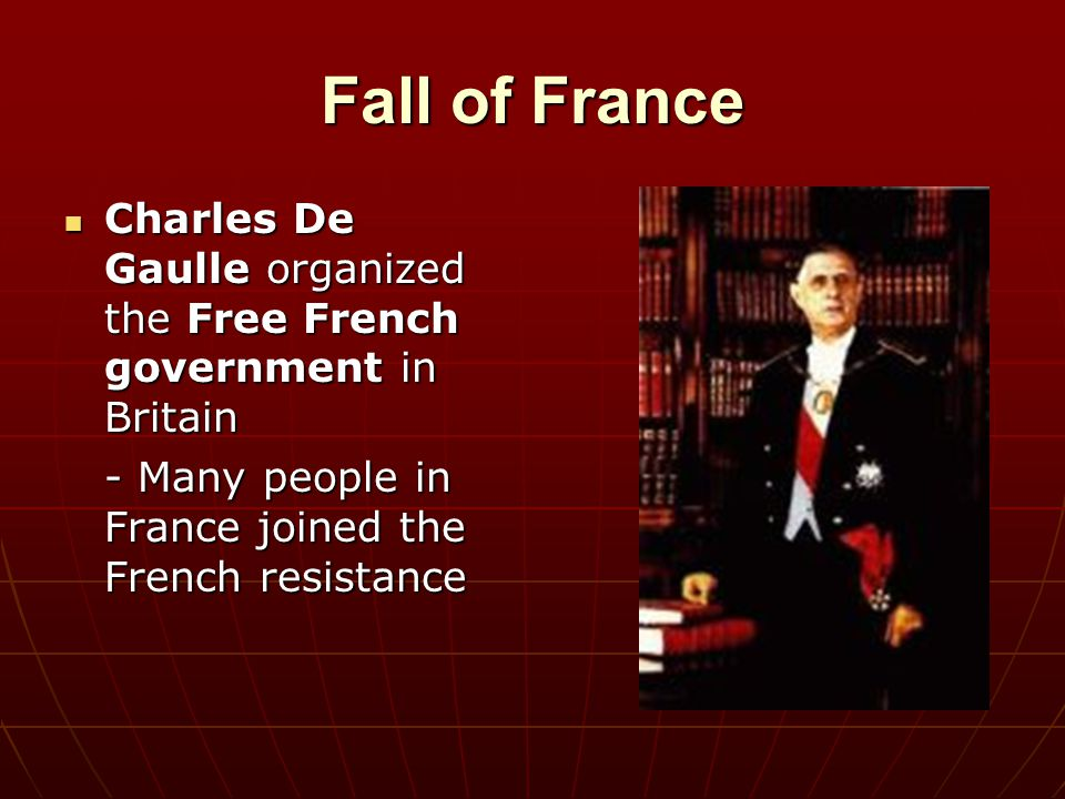 Fall of France Charles De Gaulle organized the Free French government in Britain Charles De Gaulle organized the Free French government in Britain - M
