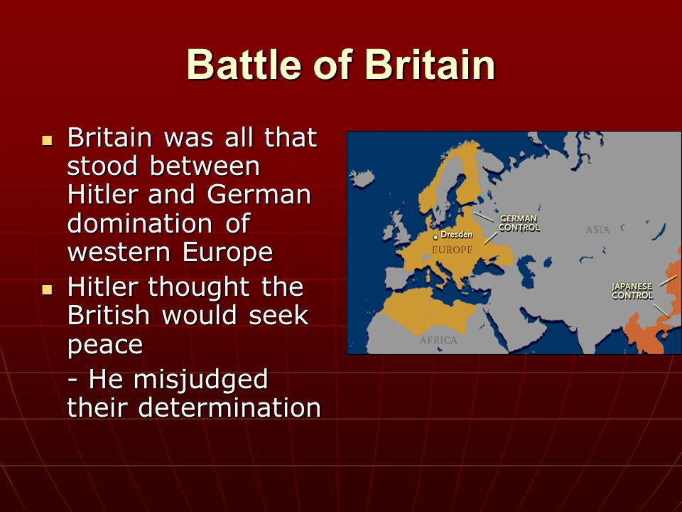 Battle of Britain Britain was all that stood between Hitler and German domination of western Europe Britain was all that stood between Hitler and Germ