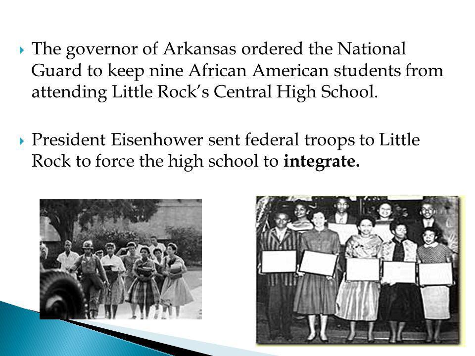 The governor of Arkansas ordered the National Guard to keep nine African American students from attending Little Rock's Central High School.  Presi