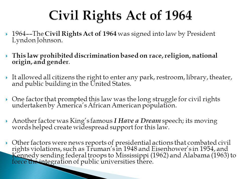  1964––The Civil Rights Act of 1964 was signed into law by President Lyndon Johnson.  This law prohibited discrimination based on race, religion, na