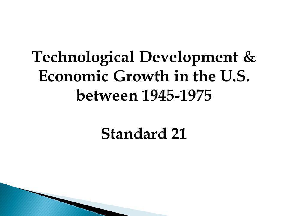 Technological Development & Economic Growth in the U.S. between 1945-1975 Standard 21