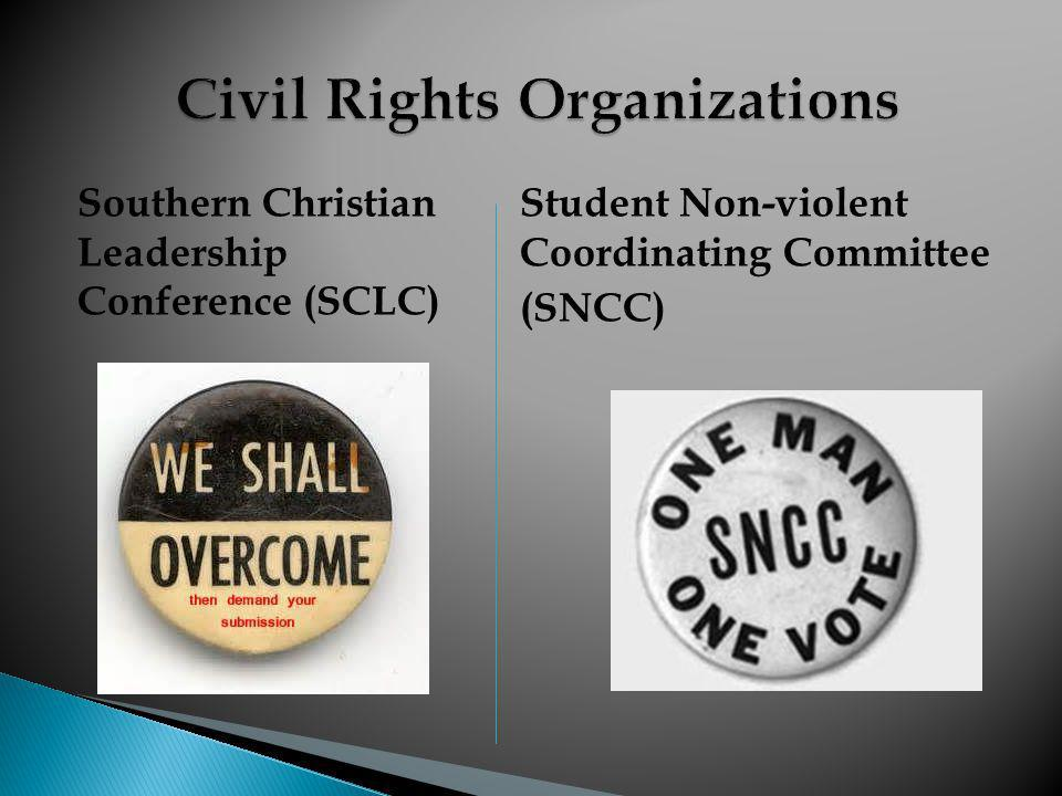 Southern Christian Leadership Conference (SCLC) Student Non-violent Coordinating Committee (SNCC)