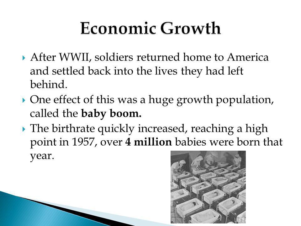  After WWII, soldiers returned home to America and settled back into the lives they had left behind.  One effect of this was a huge growth populatio