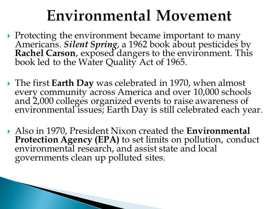  Protecting the environment became important to many Americans. Silent Spring, a 1962 book about pesticides by Rachel Carson, exposed dangers to the