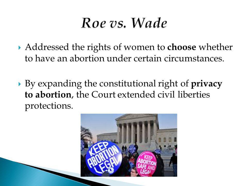  Addressed the rights of women to choose whether to have an abortion under certain circumstances.  By expanding the constitutional right of privacy