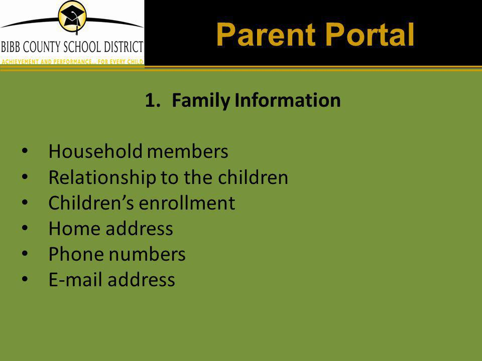 Parent Portal 1.Family Information Household members Relationship to the children Children's enrollment Home address Phone numbers E-mail address