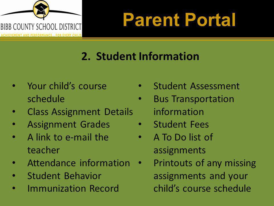 Parent Portal Your child's course schedule Class Assignment Details Assignment Grades A link to e-mail the teacher Attendance information Student Beha