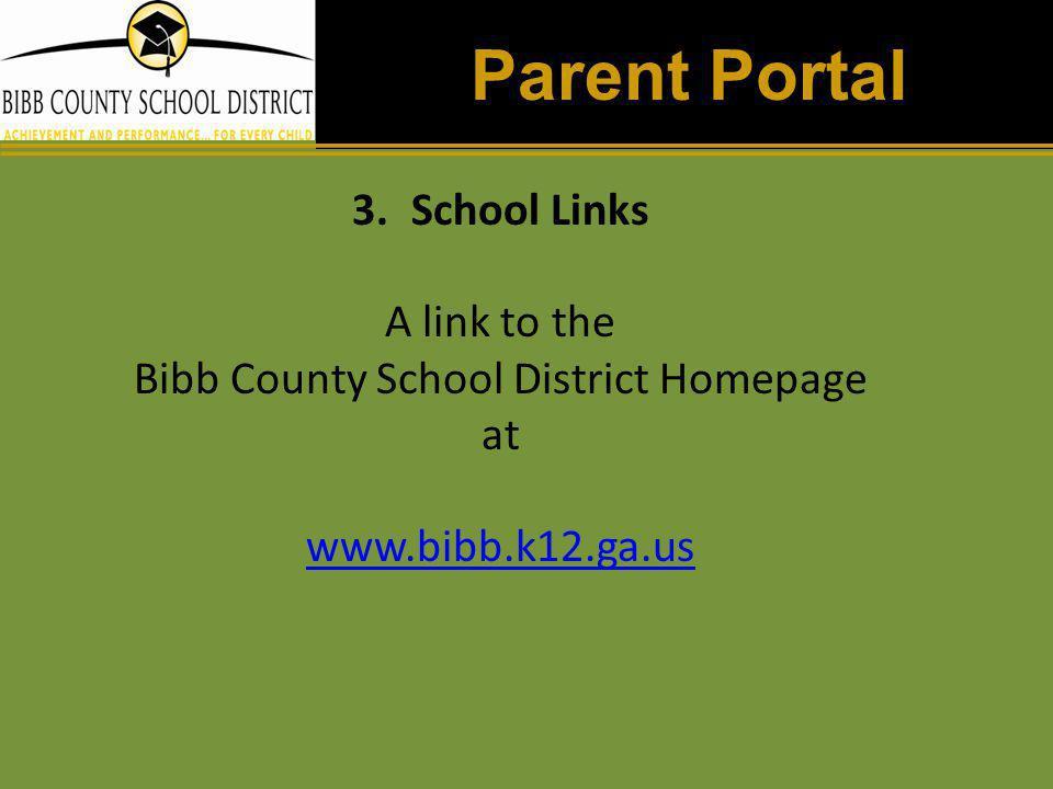 Parent Portal 3.School Links A link to the Bibb County School District Homepage at www.bibb.k12.ga.us