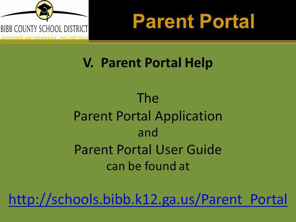 Parent Portal V. Parent Portal Help The Parent Portal Application and Parent Portal User Guide can be found at http://schools.bibb.k12.ga.us/Parent_Po