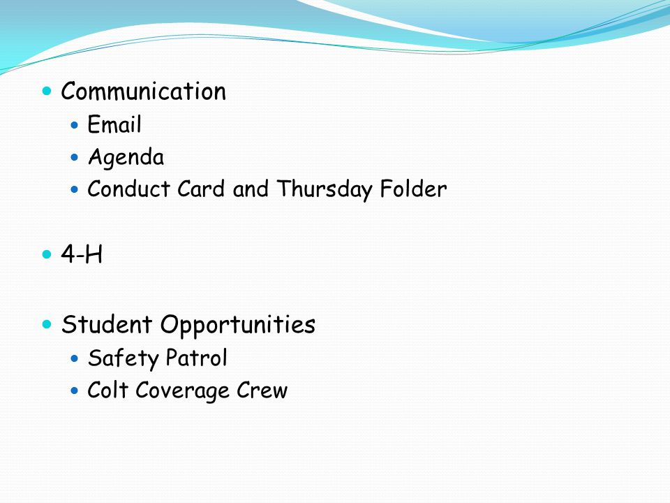 Communication Email Agenda Conduct Card and Thursday Folder 4-H Student Opportunities Safety Patrol Colt Coverage Crew