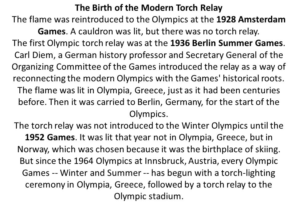 The Birth of the Modern Torch Relay The flame was reintroduced to the Olympics at the 1928 Amsterdam Games.