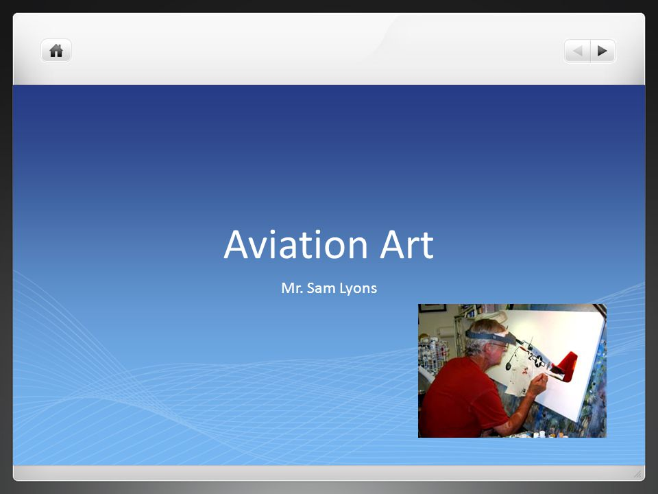 Aviation Art Mr. Sam Lyons Home Page Browse The Gallery Lyons Studio News Flash Meet Sam Lyons Just Released Originals For Sale FAQs General Aviation