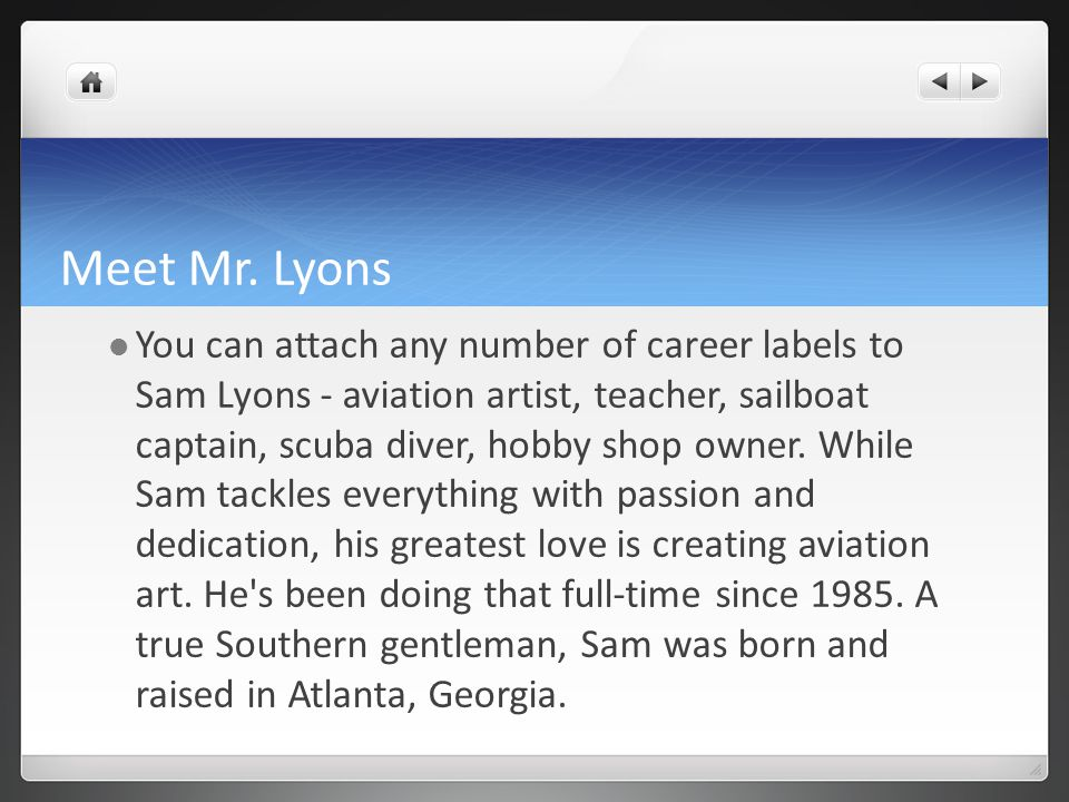 Meet Mr. Lyons You can attach any number of career labels to Sam Lyons - aviation artist, teacher, sailboat captain, scuba diver, hobby shop owner. Wh