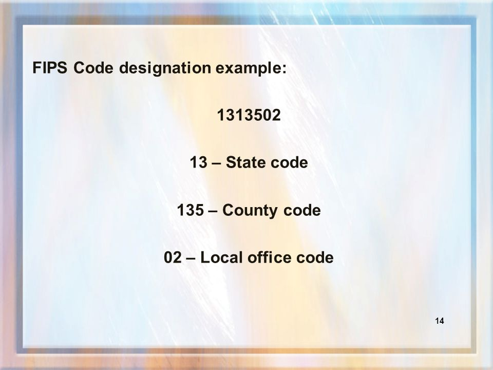 13 A FIPS code is required for all CSENET transactions The FIPS code will be one of the following: The 2-digit state code plus 5 zeros when sending a L01 or an initial EST, ENF or PAT transaction.