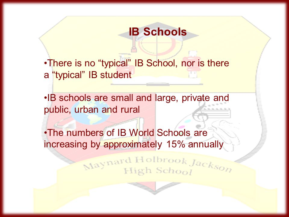 """IB Schools There is no """"typical"""" IB School, nor is there a """"typical"""" IB student IB schools are small and large, private and public, urban and rural Th"""