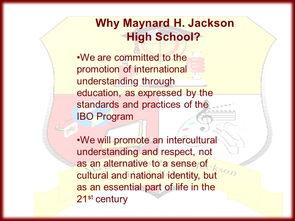 Why Maynard H. Jackson High School? We are committed to the promotion of international understanding through education, as expressed by the standards