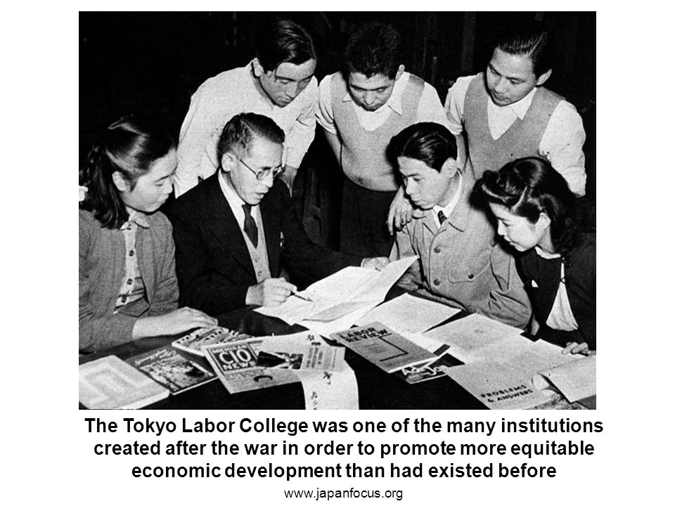 The Tokyo Labor College was one of the many institutions created after the war in order to promote more equitable economic development than had existed before www.japanfocus.org
