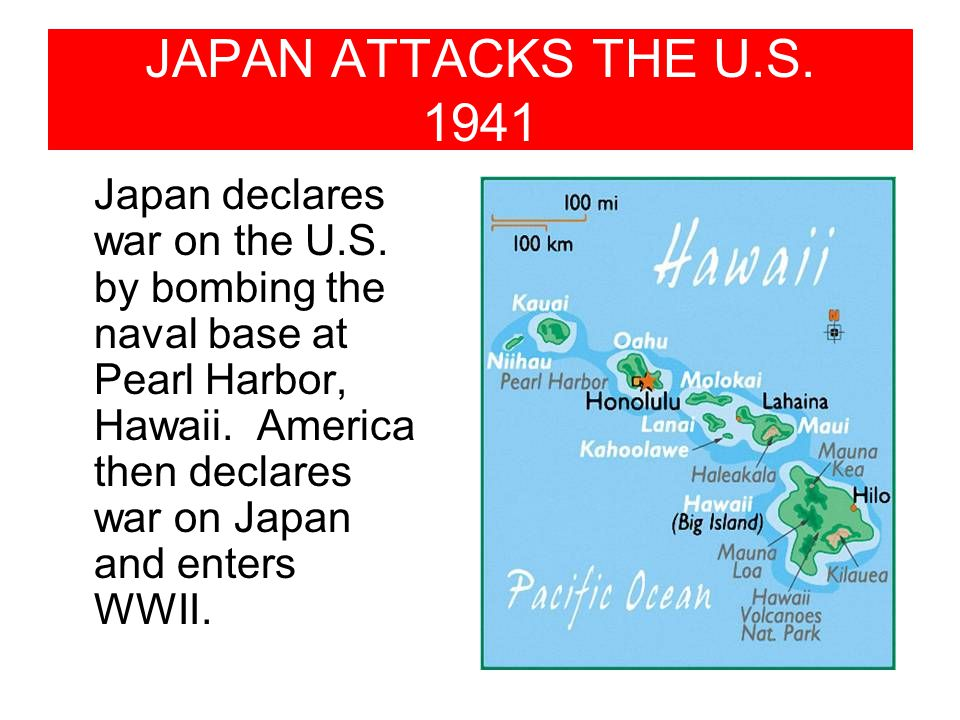 JAPAN ATTACKS THE U.S.1941 Japan declares war on the U.S.