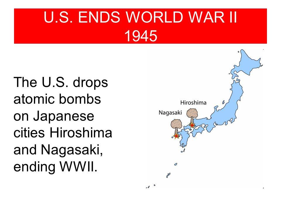 U.S.ENDS WORLD WAR II 1945 The U.S.