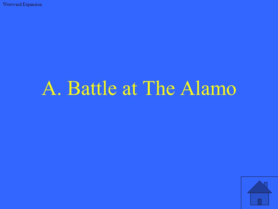 A. Battle at The Alamo Westward Expansion