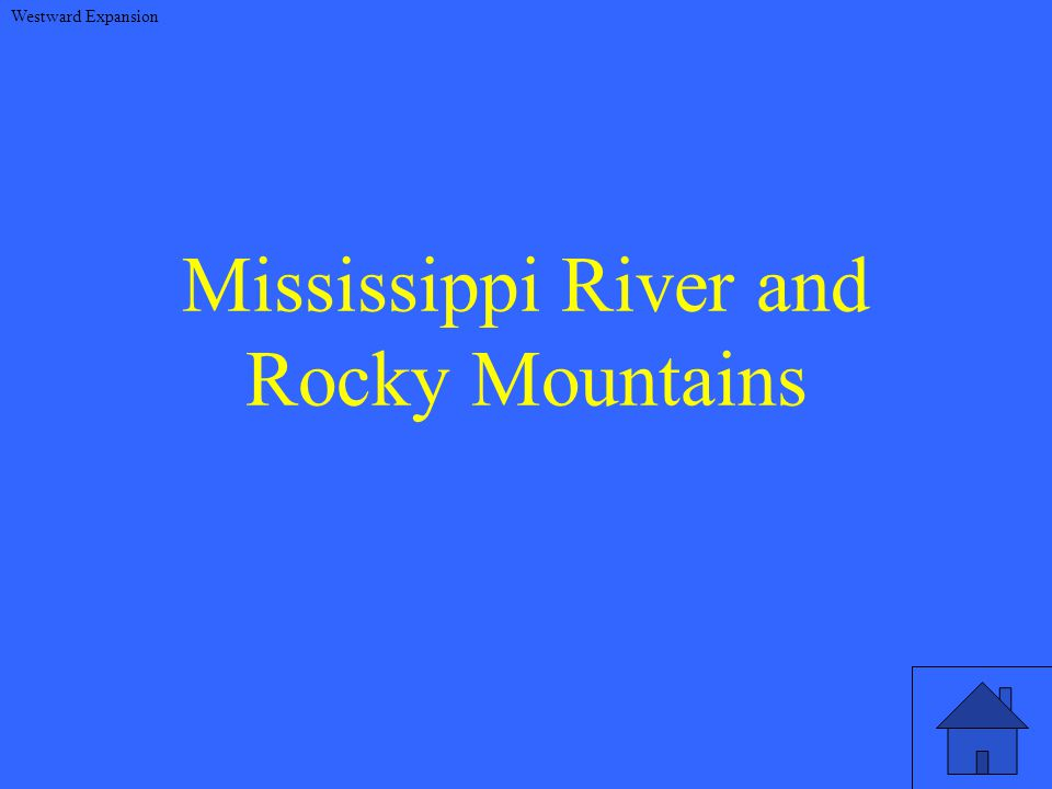 Mississippi River and Rocky Mountains Westward Expansion