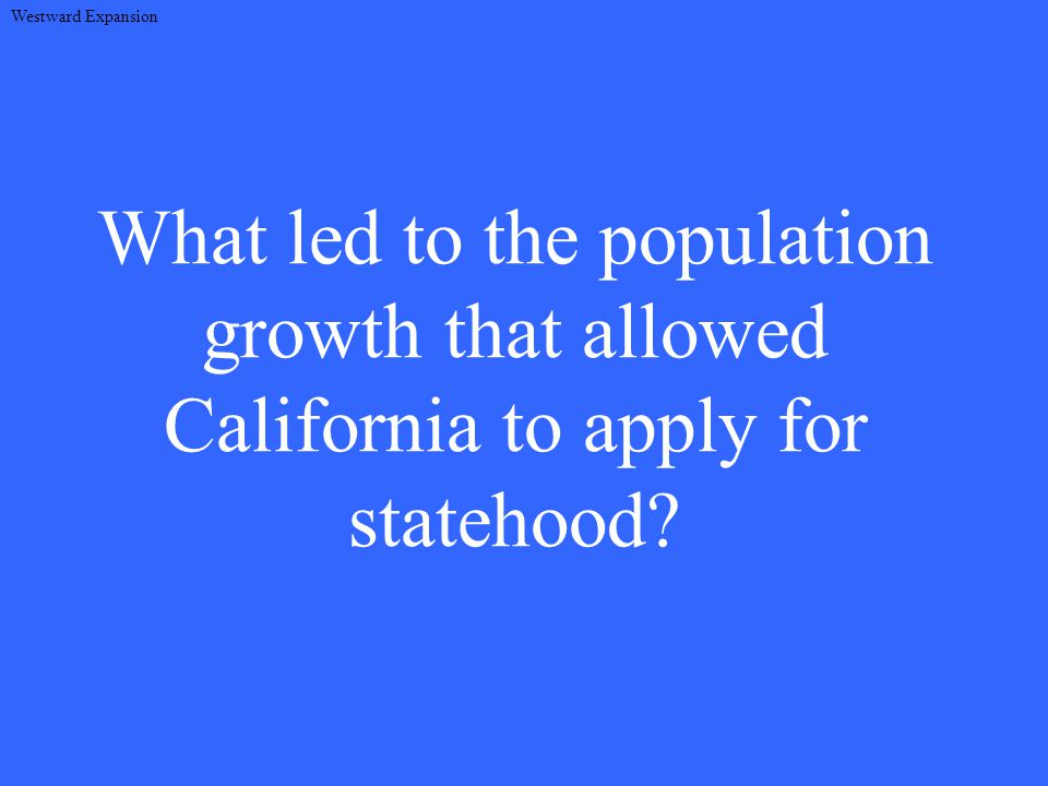 What led to the population growth that allowed California to apply for statehood.