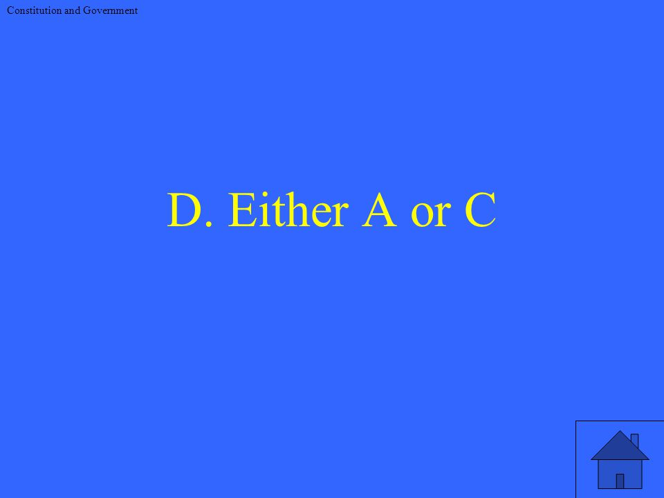 D. Either A or C Constitution and Government