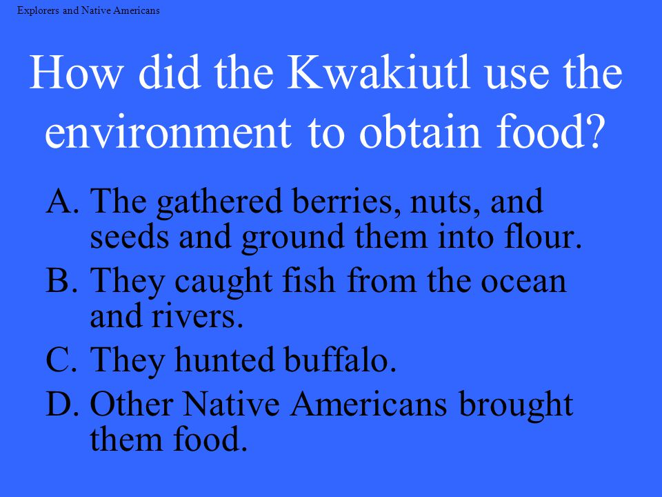 How did the Kwakiutl use the environment to obtain food.