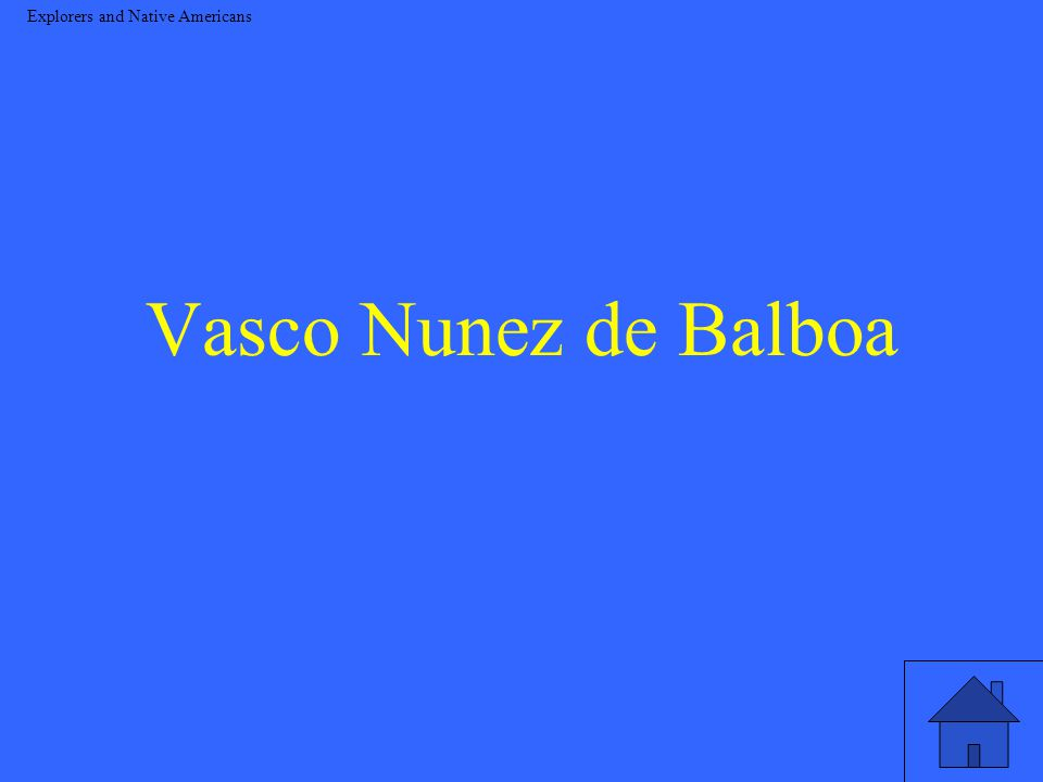 Vasco Nunez de Balboa Explorers and Native Americans