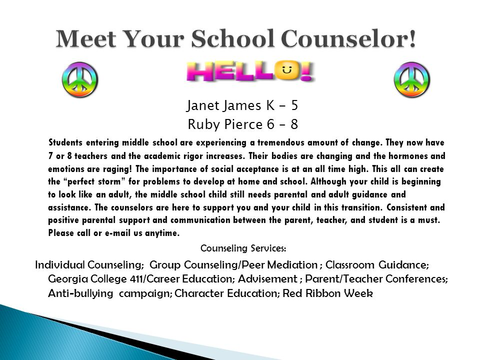 Janet James K - 5 Ruby Pierce 6 – 8 Students entering middle school are experiencing a tremendous amount of change. They now have 7 or 8 teachers and