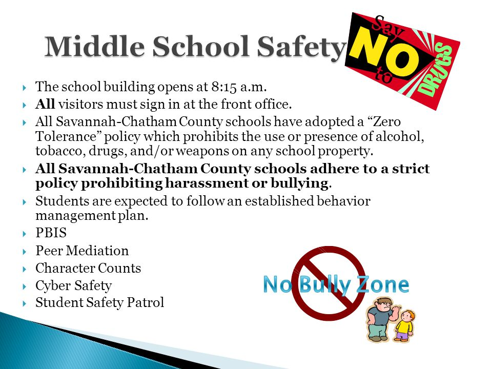 " The school building opens at 8:15 a.m.  All visitors must sign in at the front office.  All Savannah-Chatham County schools have adopted a ""Zero T"