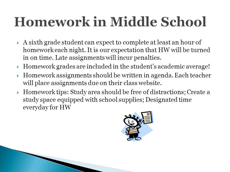  A sixth grade student can expect to complete at least an hour of homework each night. It is our expectation that HW will be turned in on time. Late