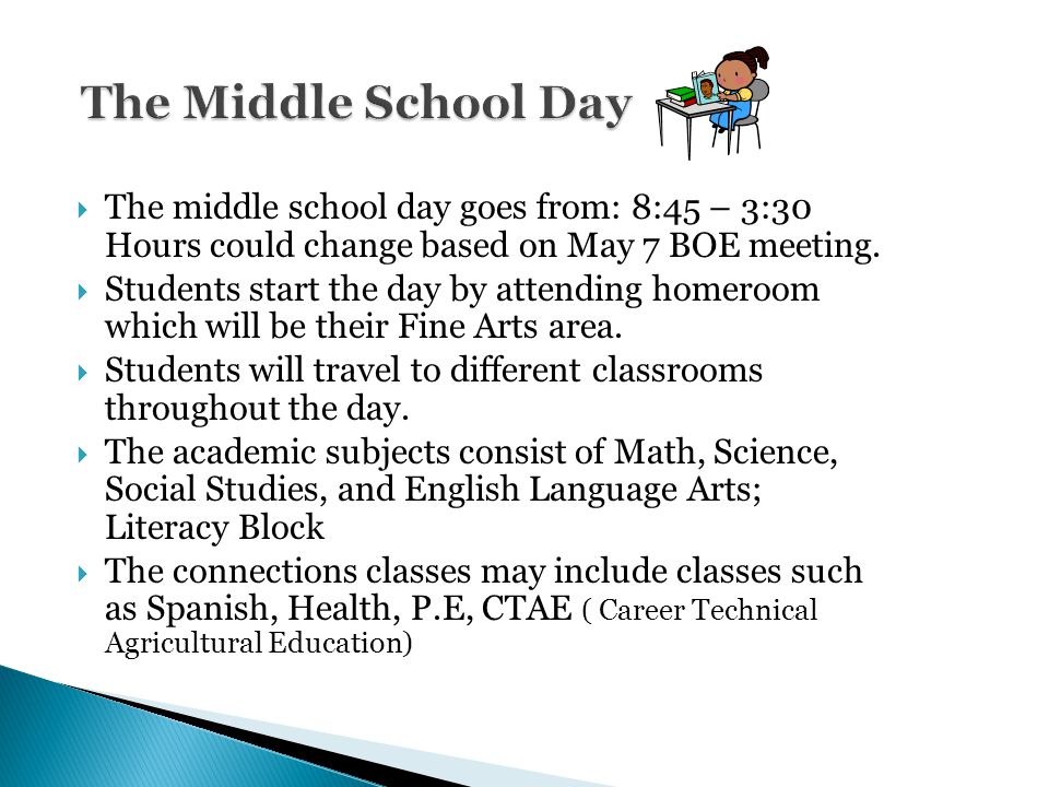  The middle school day goes from: 8:45 – 3:30 Hours could change based on May 7 BOE meeting.  Students start the day by attending homeroom which wil