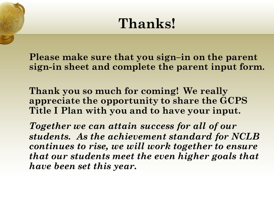 Thanks! Please make sure that you sign–in on the parent sign-in sheet and complete the parent input form. Thank you so much for coming! We really appr