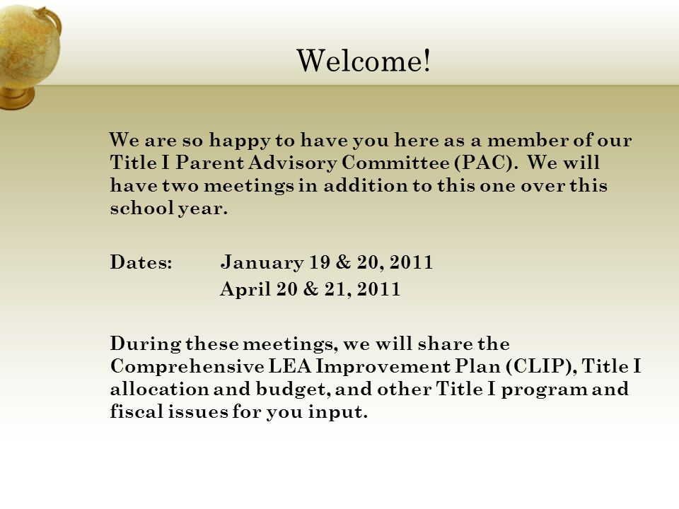 Welcome! We are so happy to have you here as a member of our Title I Parent Advisory Committee (PAC). We will have two meetings in addition to this on