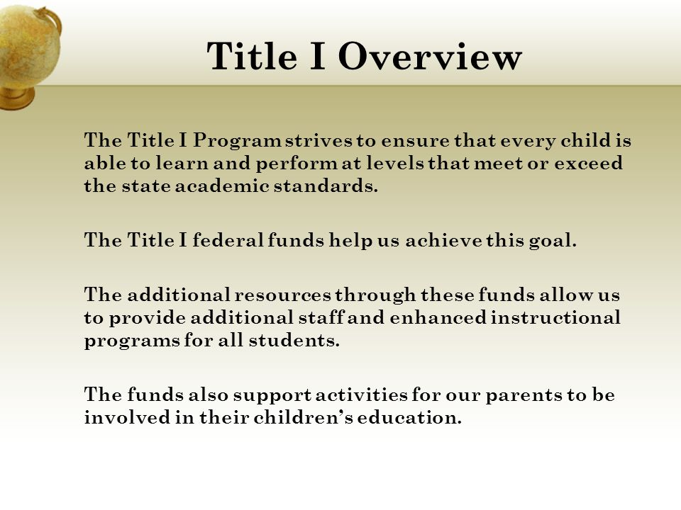 Title I Overview The Title I Program strives to ensure that every child is able to learn and perform at levels that meet or exceed the state academic standards.