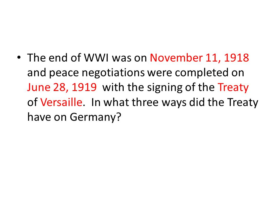 The end of WWI was on November 11, 1918 and peace negotiations were completed on June 28, 1919 with the signing of the Treaty of Versaille. In what th