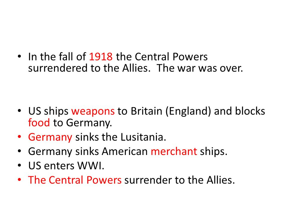 In the fall of 1918 the Central Powers surrendered to the Allies.