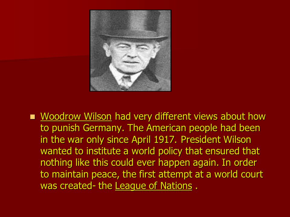 Woodrow Wilson had very different views about how to punish Germany.