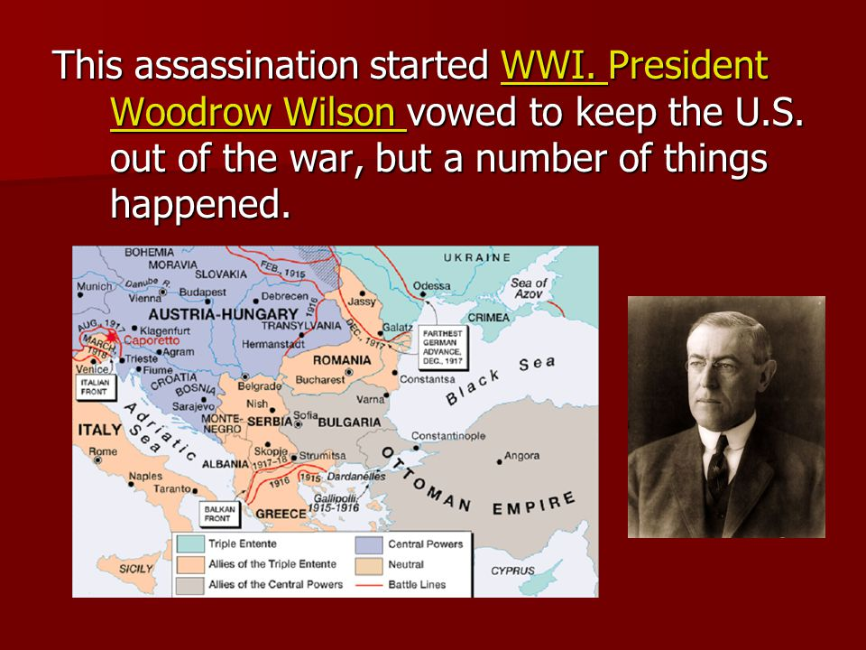 This assassination started WWI. President Woodrow Wilson vowed to keep the U.S.